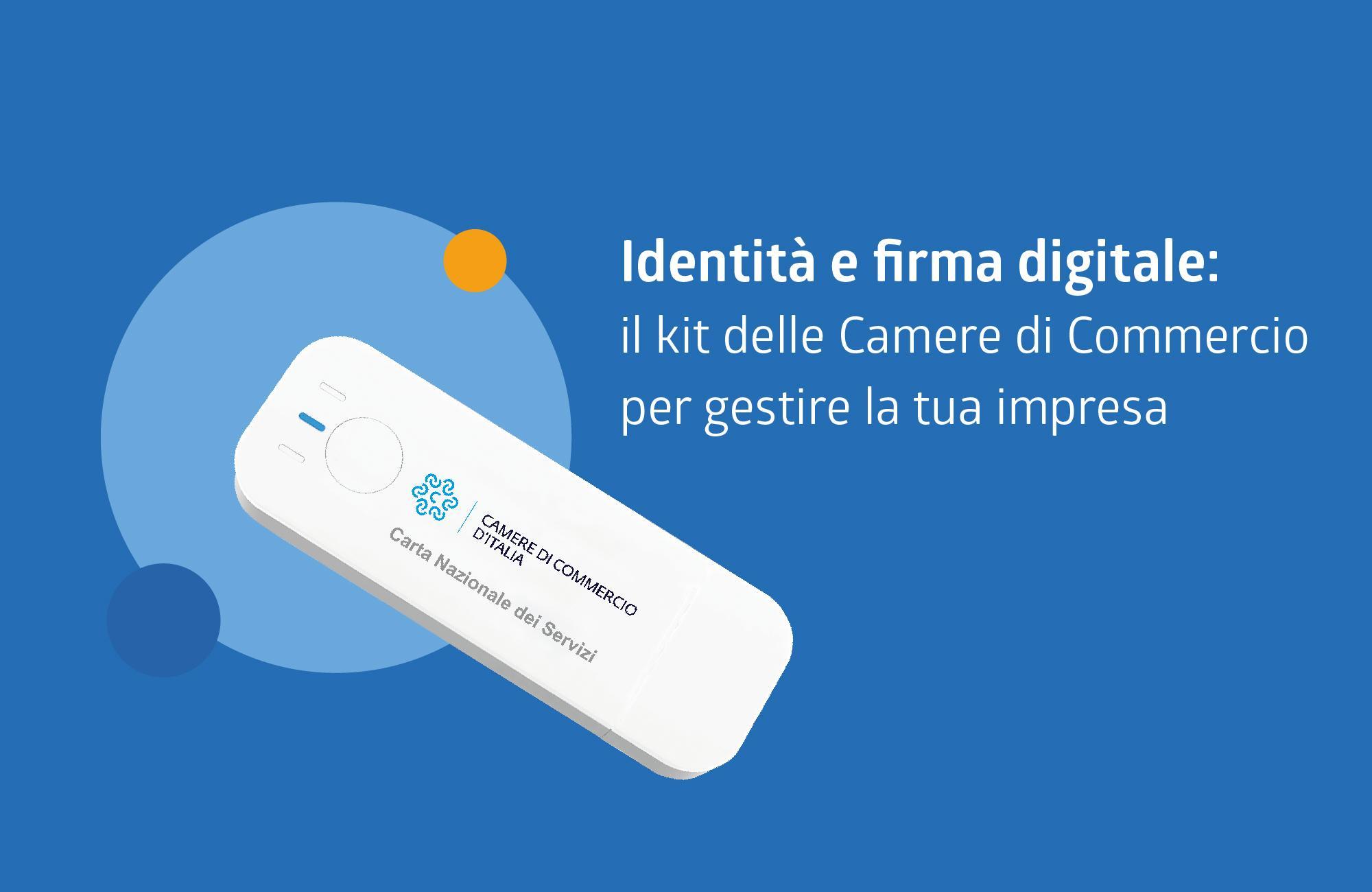 Identità e firma digitale: il kit delle Camere di Commercio per gestire la tua impresa online.